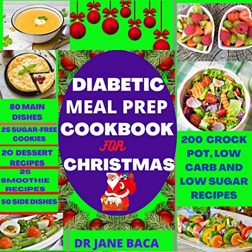 Diabetic Meal Prep Cookbook for Christmas: 200 crock pot, low carb and low sugar recipes to keep you safe and healthy during the festive period