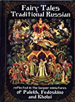 Traditional Russian Fairy Tales Reflected in the Lacquer Miniatures of Palekh , Fedoskino and Kholui