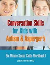 Six Minute Social Skills Workbook 1: Conversation Skills for Kids with Autism & Asperger's (Volume 1)