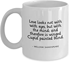Love Looks Not With The Eyes But With The Mind And Therefore Is Winged Cupid Painted Blind - Shakespeare Coffee Mug, White, 11 oz - Unique Gifts By h
