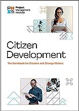 Citizen Development: The Handbook for Creators and Change Makers