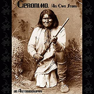 Geronimo, His Own Story     An Autobiography              By:                                                                                                                                 Geronimo                               Narrated by:                                                                                                                                 Stephen F. Clark                      Length: 2 hrs and 46 mins     32 ratings     Overall 4.0