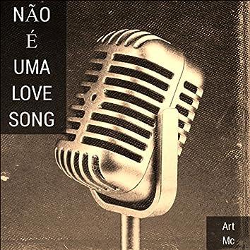 Não é Uma Love Song