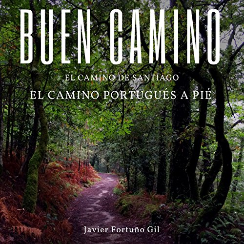 Buen Camino. El Camino de Santiago. El Camino Portugués a Pié [Good Road. The Road to Santiago. The Portuguese Road on Foot] audiobook cover art