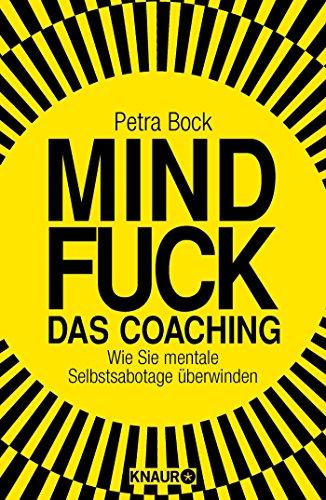 Mindfuck - Das Coaching: Wie Sie mentale Selbstsabotage überwinden (Die Mindfuck-Bücher)