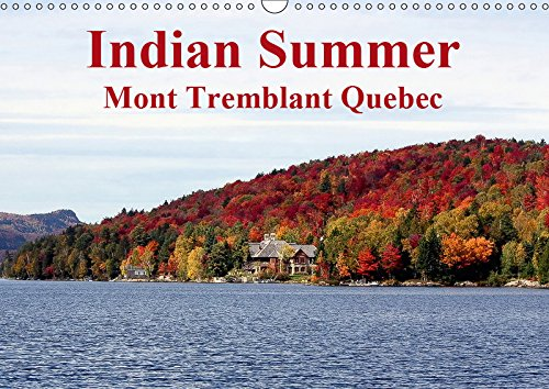 Indian Summer Mont Tremblant Quebec 2019: Indian Summer at Mount Tremblant Lodge in Quebec, Canada, is known world-wide for its summer and winter leasure activities (Calvendo Places) [Idioma Inglés]