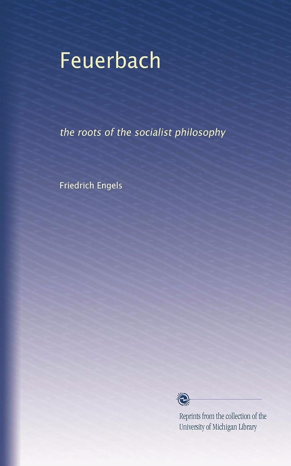原子炉小川感心するFeuerbach: the roots of the socialist philosophy