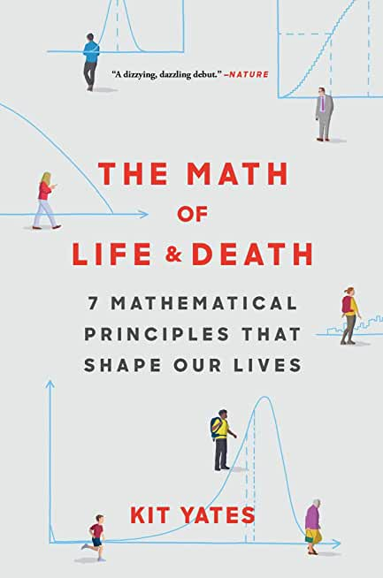 The Math of Life and Death: 7 Mathematical Principles That Shape Our Lives