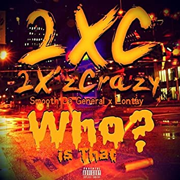 2X'zCrazy - Who Is That?