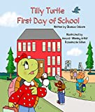 Tilly Turtle: First Day of School (Tilly Turlte First Day of School Book 1) (English Editi...
