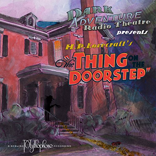 The Thing on the Doorstep (Dramatized)                   By:                                                                                                                                 H.P. Lovecraft                               Narrated by:                                                                                                                                 H.P. Lovecraft Historical Society                      Length: 1 hr and 12 mins     6 ratings     Overall 5.0