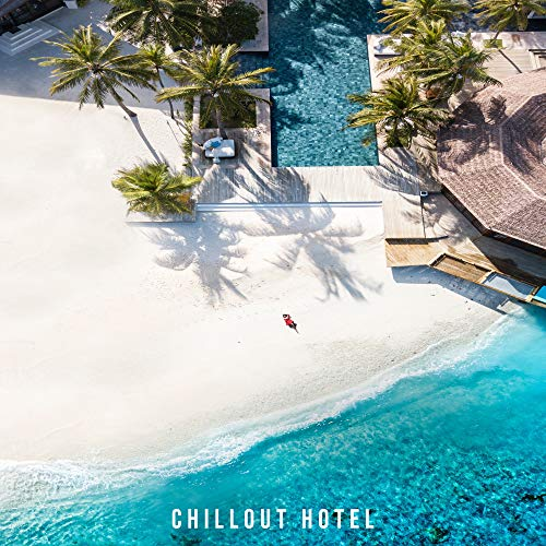 Chillout Hotel - Sexy Holiday Rhythms above the Hotel Swimming Pool, Relaxing on the Beach, Sunbathing and Resting in the Hotel's Relaxation Zone