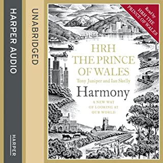 Harmony     A New Way of Looking at Our World              By:                                                                                                                                 H.R.H. The Prince of Wales                               Narrated by:                                                                                                                                 H.R.H. The Prince of Wales                      Length: 11 hrs and 21 mins     32 ratings     Overall 4.4