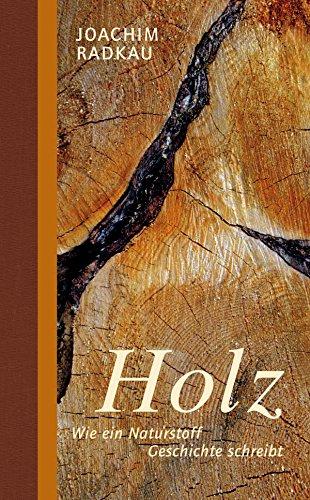 Holz: Wie ein Naturstoff Geschichte schreibt (Stoffgeschichten)