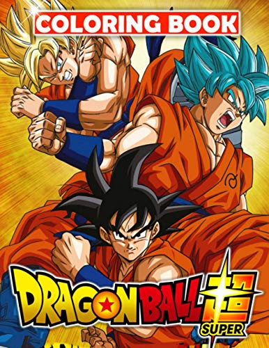 Dragon Ball Super Coloring Book: Premium Dragon Ball Super Coloring Pages, Enjoy Drawing And Coloring Them As You Want!