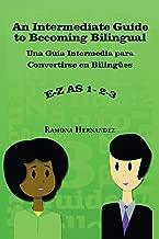 An Intermediate Guide to Becoming Bilingual: Una Guia Intermedia para Convertirse en Bilingues