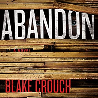 Abandon     Revised Edition              By:                                                                                                                                 Blake Crouch                               Narrated by:                                                                                                                                 Luke Daniels                      Length: 11 hrs and 23 mins     58 ratings     Overall 3.9