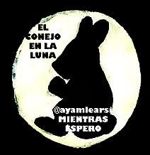 EL CONEJO EN LA LUNA: UNA LEYENDA INDÍGENA MEXICANA  (MIENTRAS ESPERO nº 2) (Spanish Edition)