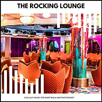 The Rocking Lounge - Chillout Music For Ramp Walk And Photoshoot