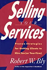 Selling Your Services: Proven Strategies For Getting Clients To Hire You (Or Your Firm) Kindle Edition