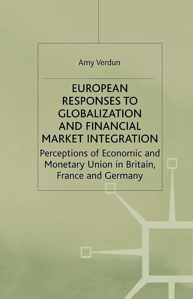 乱用ポルティコはっきりしないEuropean Responses to Globalization and Financial Market Integration: Perceptions of Economic and Monetary Union in Britain, France and Germany (International Political Economy Series)