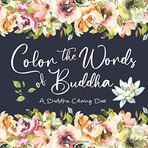 Color the Words of Buddha: A Buddha Coloring Book: Buddhism Coloring Book for Adult & Teens Relaxation