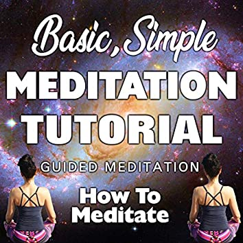 Basic, Simple Meditation Tutorial: Guided Meditation. How to Meditate.