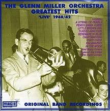 Glenn Miller Orchestra - Greatest Hits 1940-1942: Original Live Band