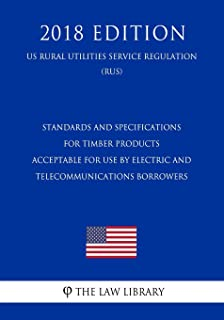 Standards and Specifications for Timber Products Acceptable for Use by Electric and Telecommunications Borrowers (Us Rural...