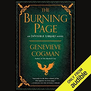The Burning Page     The Invisible Library, Book 3              Written by:                                                                                                                                 Genevieve Cogman                               Narrated by:                                                                                                                                 Susan Duerden                      Length: 10 hrs and 38 mins     5 ratings     Overall 4.0