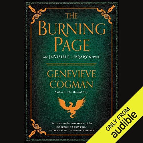 The Burning Page     The Invisible Library, Book 3              By:                                                                                                                                 Genevieve Cogman                               Narrated by:                                                                                                                                 Susan Duerden                      Length: 10 hrs and 38 mins     9 ratings     Overall 4.4