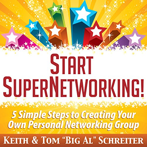 Start SuperNetworking!     5 Simple Steps to Creating Your Own Personal Networking Group              By:                                                                                                                                 Keith Schreiter,                                                                                        Tom