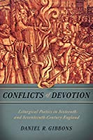 Conflicts of Devotion: Liturgical Poetics in Sixteenth- and Seventeenth-century England