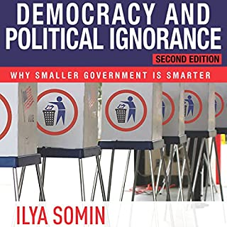 Democracy and Political Ignorance     Why Smaller Government Is Smarter, Second Edition              By:                                                                                                                                 Ilya Somin                               Narrated by:                                                                                                                                 Peter Lerman                      Length: 11 hrs and 7 mins     6 ratings     Overall 4.7