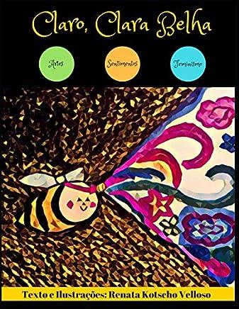 Claro, Clara Belha: Sentimentos, Feminismo e Arte (Portuguese Edition)