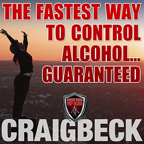 The Fastest Way to Control Alcohol... Guaranteed audiobook cover art