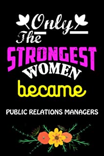 Only The Strongest Women Become Public Relations Managers: Cute Blank Lined Composition Notebook Gift For Public Relations...