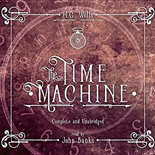 The Time Machine                   By:                                                                                                                                 H.G. Wells                               Narrated by:                                                                                                                                 John Banks                      Length: 3 hrs and 22 mins     77 ratings     Overall 4.6