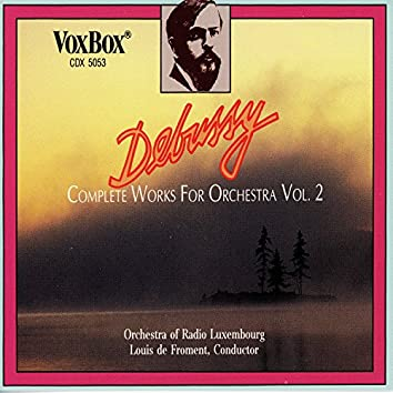 Debussy: Complete Works for Orchestra, Vol. 2
