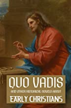 Quo Vadis (Annotated): Historical Novels About Early Christians - Anthology