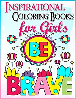 Coloring Books for Girls: Inspirational Coloring Book for Girls: A Gorgeous Coloring Book for Girls 2017 (Cute, Relaxing, Inspiring, Quotes, Color, ... Books Ages 2-4, 4-8, 9-12, Teen & Adults)