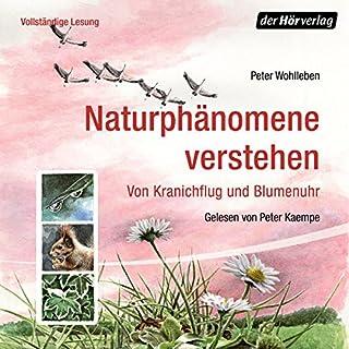 Naturphänomene verstehen: Von Kranichflug und Blumenuhr                   Autor:                                                                                                                                 Peter Wohlleben                               Sprecher:                                                                                                                                 Peter Kaempfe                      Spieldauer: 5 Std. und 37 Min.     105 Bewertungen     Gesamt 4,5