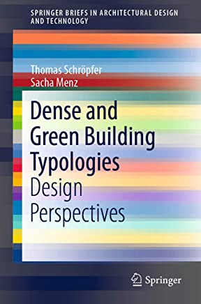 Dense and Green Building Typologies: Design Perspectives (SpringerBriefs in Architectural Design and Technology)