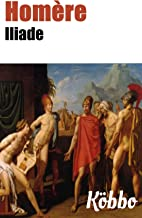 HOMÈRE : ILIADE (ILLUSTRÉ AVEC 48 IMAGES, TEXTE INTÉGRAL ANNOTÉ DE 25 CITATIONS D'HOMÈRE ) (French Edition)