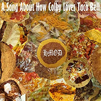 A Song About How Colby Loves Taco Bell (feat. C-Section)
