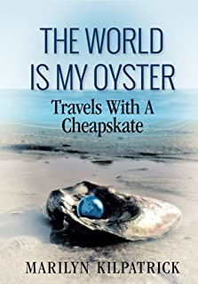 The World Is My Oyster: Travels With A Cheapskate
