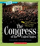 The Congress of the United States (A True Book: American History)