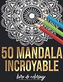 50 mandala incroyables Livre de coloriage: 50 mandalas livre de coloriage pour adultes coloriage créatif artistique et confortable de haute qualité (livre de coloriage mandala pour adultes)