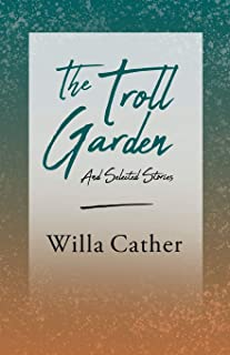 The Troll Garden - And Selected Stories: With an Excerpt from Willa Cather - Written for the Borzoi, 1920 By H. L. Mencken
