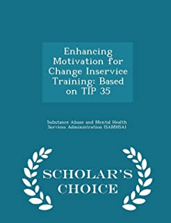 Enhancing Motivation for Change Inservice Training: Based on TIP 35 - Scholar's Choice Edition